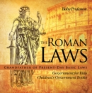 The Roman Laws : Grandfather of Present-Day Basic Laws - Government for Kids | Children's Government Books - eBook