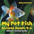 My Pet Fish - Animal Book 4-6 | Children's Animal Books - eBook