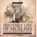 The Daily Life of Muslims during The Largest Empire in History - History Book for 6th Grade | Children's History - eBook