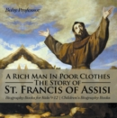 A Rich Man In Poor Clothes: The Story of St. Francis of Assisi - Biography Books for Kids 9-12 | Children's Biography Books - eBook