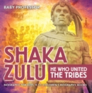 Shaka Zulu: He Who United the Tribes - Biography for Kids 9-12 | Children's Biography Books - eBook