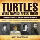 Turtles Were Named After Them! Leonardo, Donatello, Raphael and Michelangelo - Biography Books for Kids 6-8 | Children's Biography Books - eBook