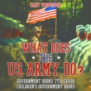 What Does the US Army Do? Government Books 7th Grade | Children's Government Books - eBook