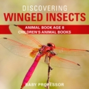 Discovering Winged Insects - Animal Book Age 8 | Children's Animal Books - eBook