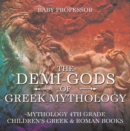 The Demi-Gods of Greek Mythology - Mythology 4th Grade | Children's Greek & Roman Books - eBook