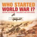 Who Started World War 1? History 6th Grade | Children's Military Books - eBook