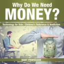 Why Do We Need Money? Technology for Kids | Children's Reference & Nonfiction - eBook