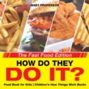 How Do They Do It? The Fast Food Edition - Food Book for Kids | Children's How Things Work Books - eBook