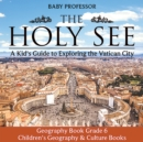 The Holy See: A Kid's Guide to Exploring the Vatican City - Geography Book Grade 6 | Children's Geography & Culture Books - eBook