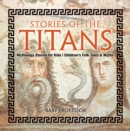 Stories of the Titans - Mythology Stories for Kids | Children's Folk Tales & Myths - eBook