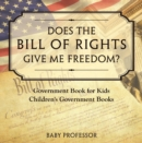 Does the Bill of Rights Give Me Freedom? Government Book for Kids | Children's Government Books - eBook