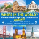 Where in the World? Famous Buildings and Landmarks Then and Now - Geography Book for Kids | Children's Explore the World Books - eBook