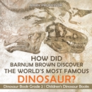 How Did Barnum Brown Discover The World's Most Famous Dinosaur? Dinosaur Book Grade 2 | Children's Dinosaur Books - eBook