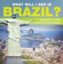 What Will I See In Brazil? Geography for Kids | Children's Explore the World Books - eBook