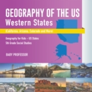 Geography of the US - Western States (California, Arizona, Colorado and More | Geography for Kids - US States | 5th Grade Social Studies - eBook