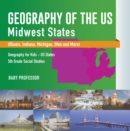Geography of the US - Midwest States (Illinois, Indiana, Michigan, Ohio and More) | Geography for Kids - US States | 5th Grade Social Studies - eBook