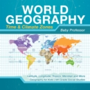 World Geography - Time & Climate Zones - Latitude, Longitude, Tropics, Meridian and More | Geography for Kids | 5th Grade Social Studies - eBook