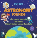 Astronomy for Kids | Earth, Space & Planets Quiz Book for Kids | Children's Questions & Answer Game Books - eBook