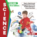 Science for Kids First Edition | Physics, Chemistry and Biology Quiz Book for Kids | Children's Questions & Answer Game Books - eBook