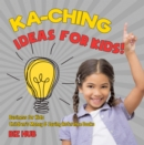 Ka-Ching Ideas for Kids! | Business for Kids | Children's Money & Saving Reference Books - eBook