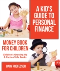 A Kid's Guide to Personal Finance - Money Book for Children | Children's Growing Up & Facts of Life Books - eBook
