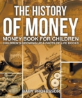 The History of Money - Money Book for Children | Children's Growing Up & Facts of Life Books - eBook