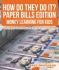 How Do They Do It? Paper Bills Edition - Money Learning for Kids | Children's Growing Up & Facts of Life Books - eBook