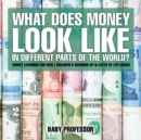 What Does Money Look Like In Different Parts of the World? - Money Learning for Kids | Children's Growing Up & Facts of Life Books - eBook