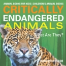 Critically Endangered Animals : What Are They? Animal Books for Kids | Children's Animal Books - eBook