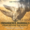 The Endangered Mammals from Around the World : Animal Books for Kids Age 9-12 | Children's Animal Books - eBook