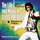 The Life and Music of Elvis Presley - Biography for Children | Children's Musical Biographies - eBook
