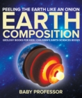 Peeling The Earth Like An Onion : Earth Composition - Geology Books for Kids | Children's Earth Sciences Books - eBook