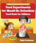 Food Experiments for Would-Be Scientists : Food Book for Children | Children's Science & Nature Books - eBook