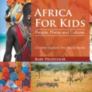 Africa For Kids: People, Places and Cultures - Children Explore The World Books - eBook