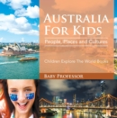 Australia For Kids: People, Places and Cultures - Children Explore The World Books - eBook