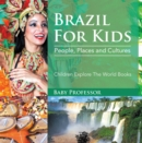 Brazil For Kids: People, Places and Cultures - Children Explore The World Books - eBook