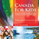 Canada For Kids: People, Places and Cultures - Children Explore The World Books - eBook
