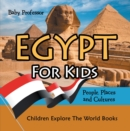 Egypt For Kids: People, Places and Cultures - Children Explore The World Books - eBook