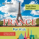 France For Kids: People, Places and Cultures - Children Explore The World Books - eBook