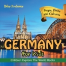 Germany For Kids: People, Places and Cultures - Children Explore The World Books - eBook