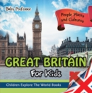 Great Britain For Kids: People, Places and Cultures - Children Explore The World Books - eBook