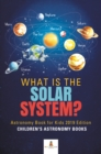 What is The Solar System? Astronomy Book for Kids 2019 Edition | Children's Astronomy Books - eBook