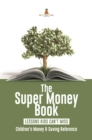 The Super Money Book : Finance 101 Lessons Kids Can't Miss | Children's Money & Saving Reference - eBook