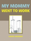 My Mommy Went to Work - eBook