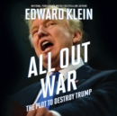 All Out War : The Plot to Destroy Trump - eAudiobook