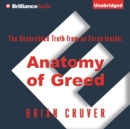 Anatomy of Greed : The Unshredded Truth from an Enron Insider - eAudiobook
