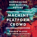 Machine, Platform, Crowd : Harnessing Our Digital Future - eAudiobook