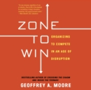 Zone to Win : Organizing to Compete in an Age of Disruption - eAudiobook