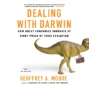 Dealing with Darwin : How Great Companies Innovate at Every Phase of Their Evolution - eAudiobook