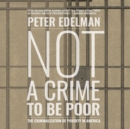 Not a Crime to Be Poor : The Criminalization of Poverty in America - eAudiobook